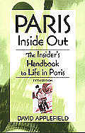 Paris Inside Out: The Insider's Guide to Life in Paris