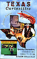Texas Curiosities: The Most Outlandish People, Places, & Things in the Great State of Texas