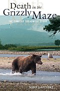 Death in the Grizzly Maze The Timothy Treadwell Story