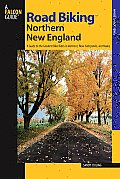 Road Biking Northern New England: A Guide to the Greatest Bike Rides in Vermont, New Hampshire, and Maine (Where to Ride)