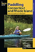 Paddling Connecticut and Rhode Island: Southern New England's Best Paddling Routes (Falcon Guides Paddling)