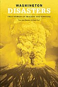 Washington Disasters True Stories of Tragedy & Survival