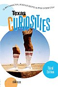 Texas Curiosities Quirky Characters Roadside Oddities & Other Offbeat Stuff