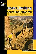 Rock Climbing Smith Rock State Park: A Comprehensive Guide to More Than 1,800 Routes (Where to Climb)