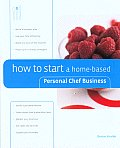 How to Start a Home Based Personal Chef Business 1st Edition