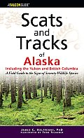 Scats and Tracks of Alaska Including the Yukon and British Columbia: A Field Guide to the Signs of Sixty-Nine Wildlife Species (Scats and Tracks)