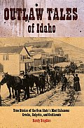 Outlaw Tales of Idaho True Stories of the Gem States Most Infamous Crooks Culprits & Cutthroats