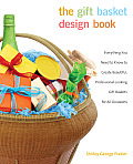 The Gift Basket Design Book: Everything You Need to Know to Create Beautiful, Professional-Looking Gift Baskets for All Occasions (Gift Basket Design Book: Everything You Need to Know to Create)