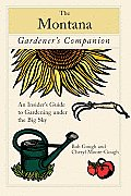 The Montana Gardener's Companion: An Insider's Guide to Gardening Under the Big Sky (Gardener's Companion)