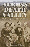 Across Death Valley The Pioneer Journey of Juliet Wells Brier