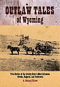 Outlaw Tales of Wyoming True Stories of the Cowboy States Most Infamous Crooks Culprits & Cutthroats