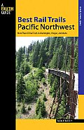 Best Rail Trails Pacific Northwest: More Than 60 Rail Trails in Washington, Oregon, and Idaho Cover
