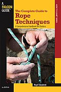 Complete Guide to Rope Techniques A Comprehensive Handbook for Climbers
