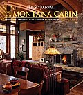 Big Sky Journal The New Montana Cabin Contemporary Approaches to the Traditional Western Retreat