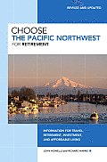 Choose the Pacific Northwest for Retirement: Information for Travel, Retirement, Investment, and Affordable Living (Choose the Pacific Northwest for Retirement: Retirement Discoveries for Every Budget