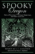 Spooky Oregon Tales of Hauntings Strange Happenings & Other Local Lore