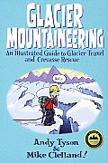 Glacier Mountaineering An Illustrated Guide to Glacier Travel & Crevasse Rescue