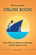 Essential Little Cruise Book Expert Advice for Planning & Enjoying a Perfect Vacation at Sea
