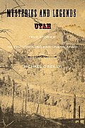 Mysteries and Legends of Utah: True Stories of the Unsolved and Unexplained (Mysteries and Legends Series Mysteries and Legends)