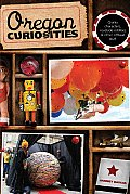 Oregon Curiosities: Quirky Characters, Roadside Oddities, and Other Offbeat Stuff (Oregon Curiosities: Quirky Characters, Roadside Oddities & Other)