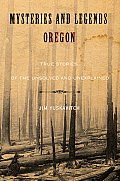 Mysteries and Legends of Oregon: True Stories of the Unsolved and Unexplained (Mysteries and Legends)
