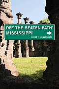 Off the Beaten Path Mississippi #07: Mississippi Off the Beaten Path: A Guide to Unique Places