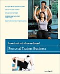 How to Start a Home-Based Personal Trainer Business (How to Start a Home-Based Personal Trainer Business)