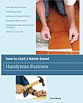 How to Start a Home-Based Handyman Business: Turn Your Skills Into Cash *Schedule Your Jobs *Build Word-Of-Mouth Referrals *Manage Insurance Issues *H (How to Start a Home-Based Handyman Business)