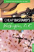The Cheap Bastard's Guide to Washington, D.C.: Secrets of Living the Good Life - For Free!