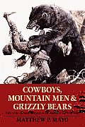 Cowboys Mountain Men & Grizzly Bears Fifty of the Grittiest Moments in the History of the Wild West