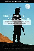 Once a Warrior--Always a Warrior: Navigating the Transition from Combat to Home--Including Combat Stress, Ptsd, and Mtbi Cover