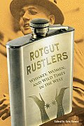 Rotgut Rustlers: Whisky, Women, and Wild Times in the West