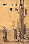 Mysteries and Legends of Arizona: True Stories of the Unsolved and Unexplained