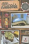Illinois Curiosities: Quirky Characters, Roadside Oddities & Other Offbeat Stuff (Illinois Curiosities: Quirky Characters, Roadside Oddities & Other Offbeat Stuff)