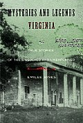 Mysteries & Legends of Virginia True Stories of the Unsolved & Unexplained