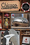 Chicago Curiosities: Quirky Characters, Roadside Oddities & Other Offbeat Stuff (Chicago Curiosities: Quirky Characters, Roadside Oddities & Other Offbeat Stuff)