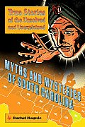 Myths and Mysteries of South Carolina: True Stories of the Unsolved and Unexplained (Mysteries and Legends) Cover