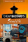 Cheap Bastards Guide to Seattle 1st Edition
