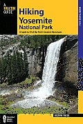Hiking Yosemite National Park: A Guide to 59 of the Park's Greatest Hiking Adventures (Falcon Guides Where to Hike)