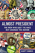 Almost President The Men Who Lost the Race But Changed the Nation