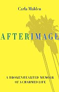 Afterimage: A Brokenhearted Memoir of a Charmed Life Cover