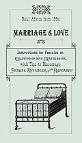 Marriage & Love: Real Advice from 1894: Instructions for Females on Courtship and Matrimony, with Tips to Discourage Sexual Advances fr