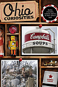 Ohio Curiosities, 2nd: Quirky Characters, Roadside Oddities & Other Offbeat Stuff (Ohio Curiosities: Quirky Characters, Roadside Oddities & Other Offbeat Stuff)