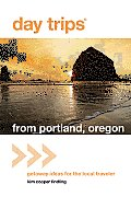Day Trips from Portland or Getaway Ideas for the Local Traveler 1st Edition