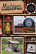 Michigan Curiosities: Quirky Characters, Roadside Oddities & Other Offbeat Stuff (Michigan Curiosities: Quirky Characters, Roadside Oddities & Other Offbeat Stuff) Cover