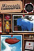 Minnesota Curiosities: Quirky Characters, Roadside Oddities & Other Offbeat Stuff