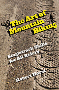The Art of Mountain Biking: Singletrack Skills for All Riders Cover