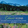 Glacier Icons: 50 Classic Views of the Crown of the Continent
