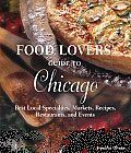 Food Lovers' Guide to Chicago: Best Local Specialties, Markets, Recipes, Restaurants, & Events (Food Lovers')