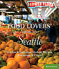 Food Lovers Guide to Seattle Best Local Specialties Markets Recipes Restaurants & Events 1st Edition